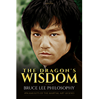 The Dragon's Wisdom - Bruce Lee Philosophy: 494 Amulets of the Martial Art legend (English Edition)