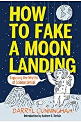 How to Fake a Moon Landing: Exposing the Myths of Science Denial Kindle Edition