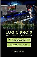 Logic Pro X - Desde a primeira versão até à 10.5/10.6: O guia passo a passo para produzires uma canção original - Da Ideia à Masterização Final (Portuguese Edition) Kindle Edition