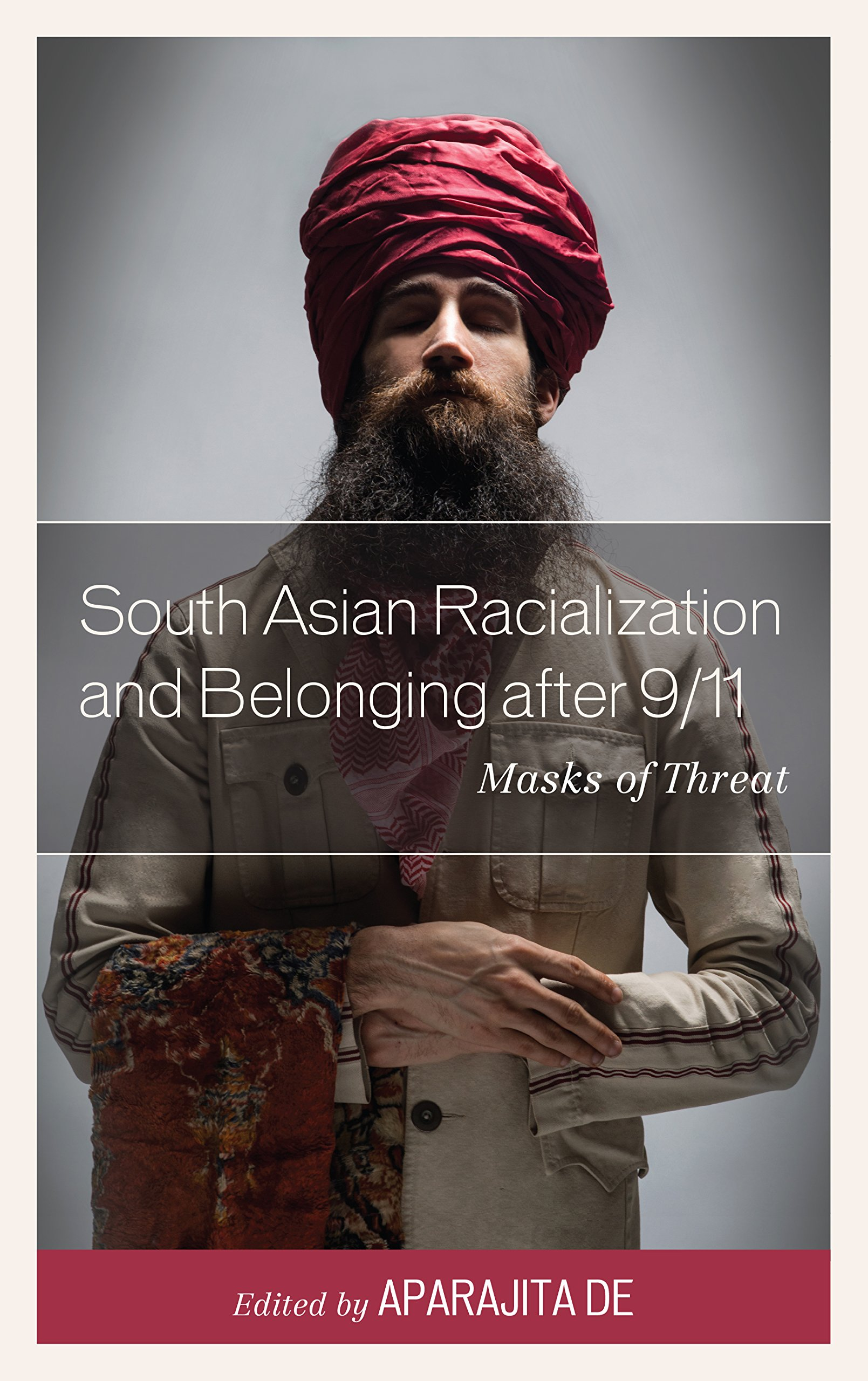 Read Online South Asian Racialization and Belonging after 9/11: Masks of Threat PDF