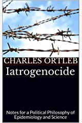 Iatrogenocide: Notes for a Political Philosophy of Epidemiology and Science Kindle Edition
