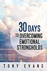 30 Days to Overcoming Emotional Strongholds Kindle Edition