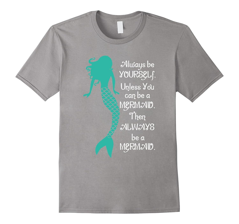 Always Be a Mermaid T-Shirt by Cute Mermaid Tees and Gifts-Art