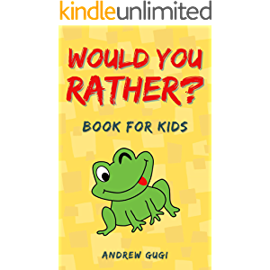 Would You Rather: Book for Kids Age 5-12 with 250 Silly, Challenging and Hilarious Questions the Whole Family Will Love