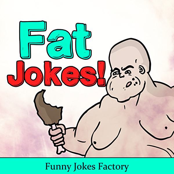 Funny Fat Jokes Funny Hilarious Fat Jokes Comedy Humor Insults And Puns Lol Funny Jokes Kindle Edition By Funny Jokes Factory Humor Entertainment Kindle Ebooks Amazon Com