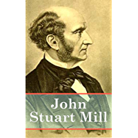 John Stuart Mill: The Collection (English Edition)