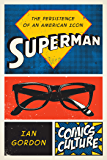 Superman: The Persistence of an American Icon (Comics Culture)