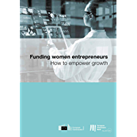 Funding women entrepreneurs: How to empower growth (English Edition)