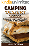 Camping Dessert Cookbook: Quick and Easy Dessert Recipes to Make at the Campsite