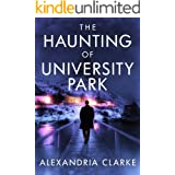 The Haunting of University Park: A Riveting Haunted House Mystery (A Riveting Haunted House Mystery Series Book 20)