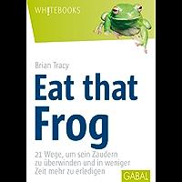 Eat that Frog: 21 Wege, um sein Zaudern zu überwinden (Whitebooks)