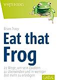 Eat that Frog: 21 Wege, um sein Zaudern zu überwinden (Whitebooks) (German Edition)