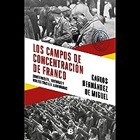 Los campos de concentración de Franco: Sometimiento, torturas y muerte tras las alambradas (Spanish Edition)