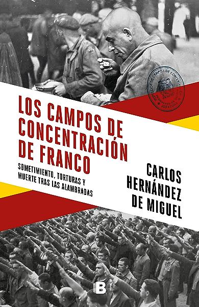 Los campos de concentración de Franco: Sometimiento, torturas y muerte tras las alambradas eBook: Hernández de Miguel, Carlos: Amazon.es: Tienda Kindle