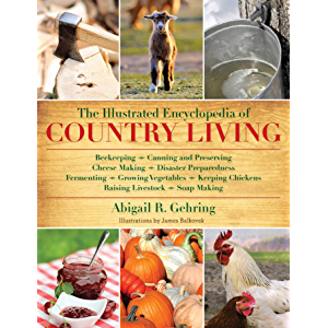 The Illustrated Encyclopedia of Country Living: Beekeeping, Canning and Preserving, Cheese Making, Disaster Preparedness…