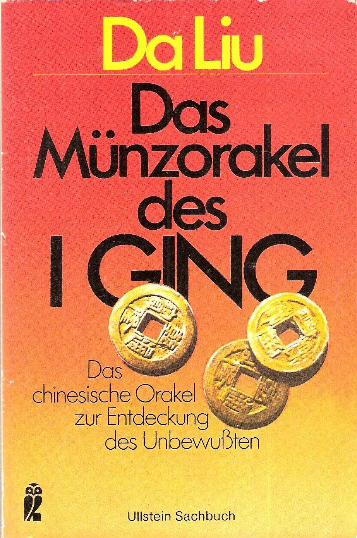 Das Münzorakel des I Ging. Das chinesische Orakel zur Entdeckung des Unbewußten.