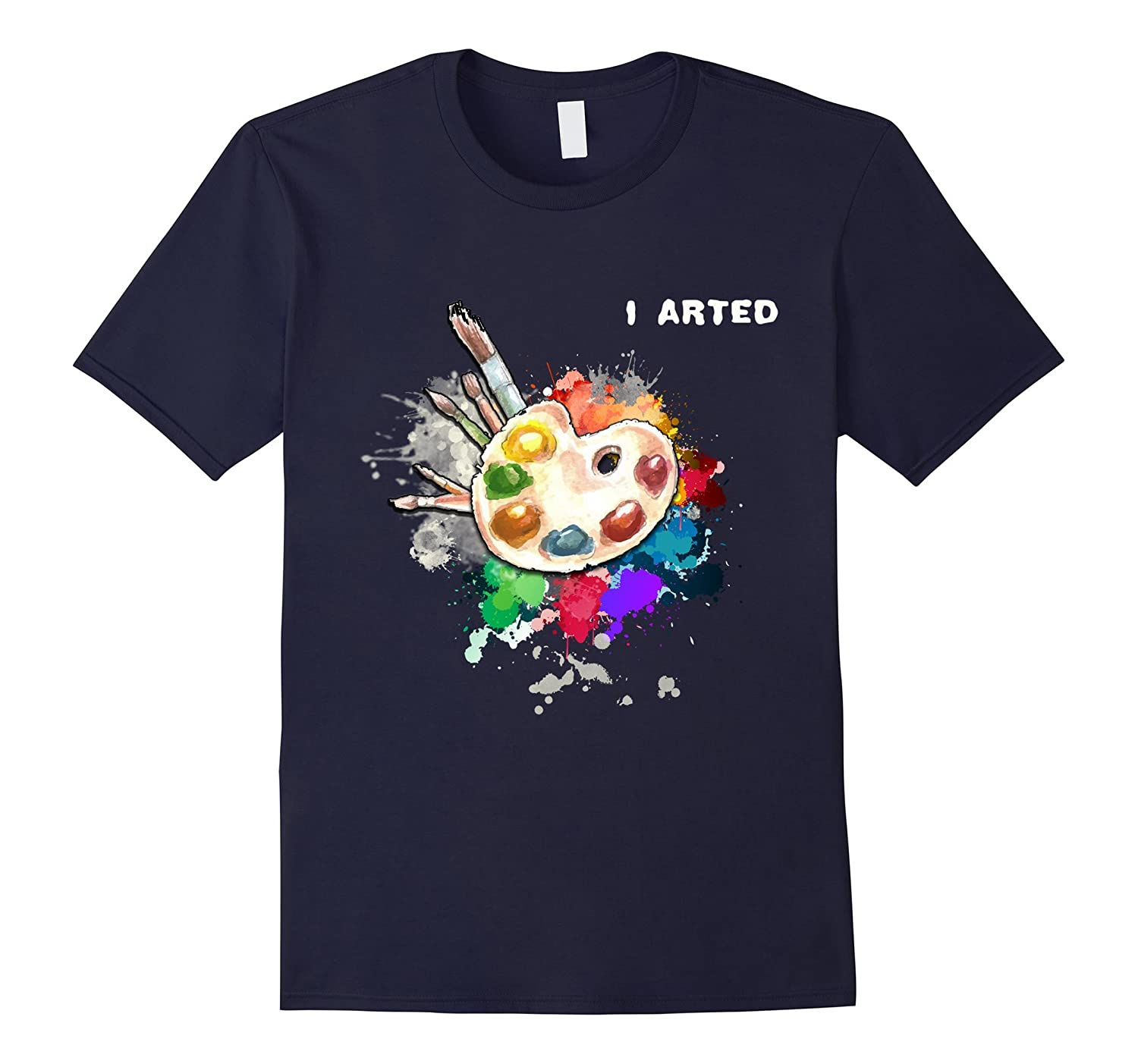 I Arted Funny Art T-Shirt Cool Graphic Colorful Artist Gift-T-Shirt