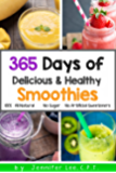 365 Days of Delicious and Healthy Smoothies: 365 Smoothie Recipes To Last You For A Year (English Edition)