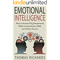 Emotional Intelligence: How to Increase EQ, Interpersonal Skills, Communication Skills and Achieve Success (emotional intelligence, emotions, how to read ... communication Book 3) (English Edition)