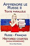 Apprendre le Russe II - Texte parallèle - Histoires courtes (niveau intermédiaire) Russe - Français