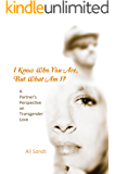 I Know Who You Are, But What Am I?: A Partner's Perspective On Transgender Love