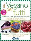 Il Vegano per tutti: Alimentarsi con gusto e stare in forma senza cibi di origine animale