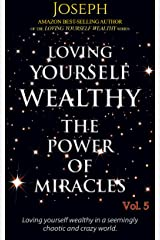 Loving Yourself Wealthy Vol. 5  The Power of Miracles Kindle Edition