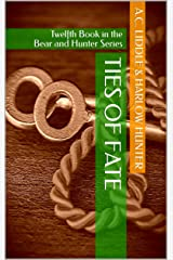 Ties of Fate: Twelfth Book in the Bear and Hunter Series Kindle Edition