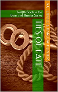Ties of Fate: Twelfth Book in the Bear and Hunter Series
