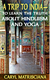 A Trip to India to Learn the Truth about Hinduism and Yoga (English Edition)