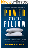 POWER OVER THE PILLOW: 7 SECRETS TO MASTER YOUR GOALS, ACHIEVE SUCCESS AND BECOME UNSTOPPABLE: Create More Time, Develop Habits and Systems That Win (English Edition)