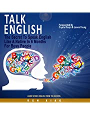 Talk English: The Secret to Speak English Like a Native in 6 Months for Busy People