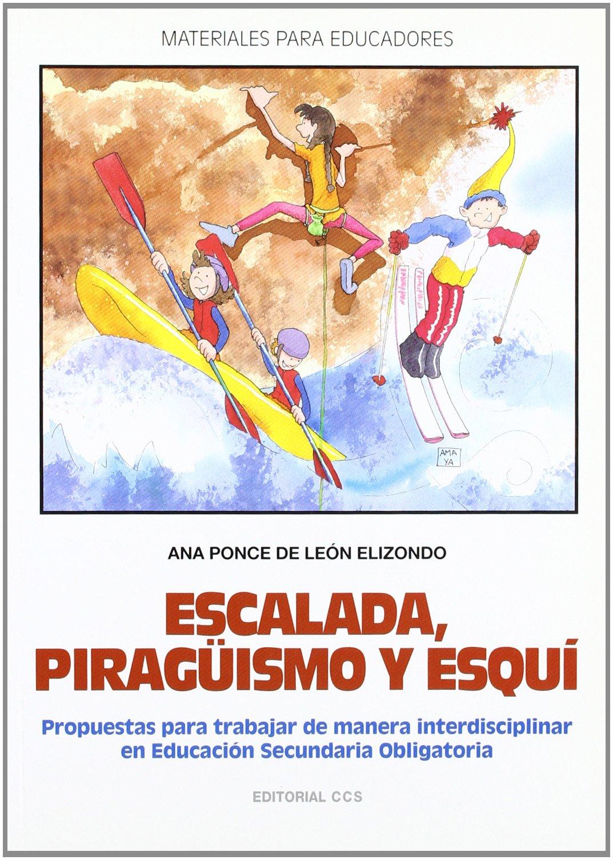 Escalada piragüismo y esquí: Propuestas para trabajar de manera interdisciplinar en la ESO: 45 (Materiales para educadores)