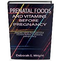 PRENATAL FOODS AND VITAMINS BEFORE PREGNANCY: Organic whole food prenatal vitamins...
