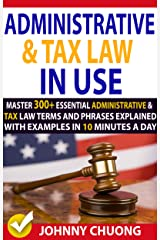 Administrative And Tax Law In Use : Master 300+ Administrative And Tax Law Terms And Phrases Explained With Examples In 10 Minutes A Day Kindle Edition