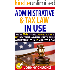 Administrative And Tax Law In Use : Master 300+ Administrative And Tax Law Terms And Phrases Explained With Examples In…
