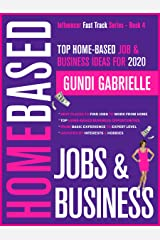 Top Home-Based Job & Business Ideas for 2020: Best Places to Find Work at Home Jobs grouped by Interests & Hobbies - Basic to Expert Level (Influencer Fast Track® Series Book 4) Kindle Edition
