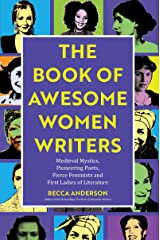 Book of Awesome Women Writers: Medieval Mystics, Pioneering Poets, Fierce Feminists and First Ladies of Literature (Gift For Women Writers, For readers of Bad Feminist) Kindle Edition