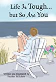 Life Is Tough... but So Are You, by Heather Stillufsen   Blue Mountain Arts Heart-to-Heart Hardcover Gift Book, 7.3 x 5.2 in., 44 pages   Encouraging Gift for a Woman Going Through a Hard Time