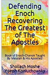 Defending Enoch Recovering The Greatest of The Apostles: Book of Enoch-Chanok Taught By Messiah & His Apostles! Kindle Edition