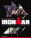 The Complete Ironman(r): Guide to Competing in the Ultimate Endurance Race