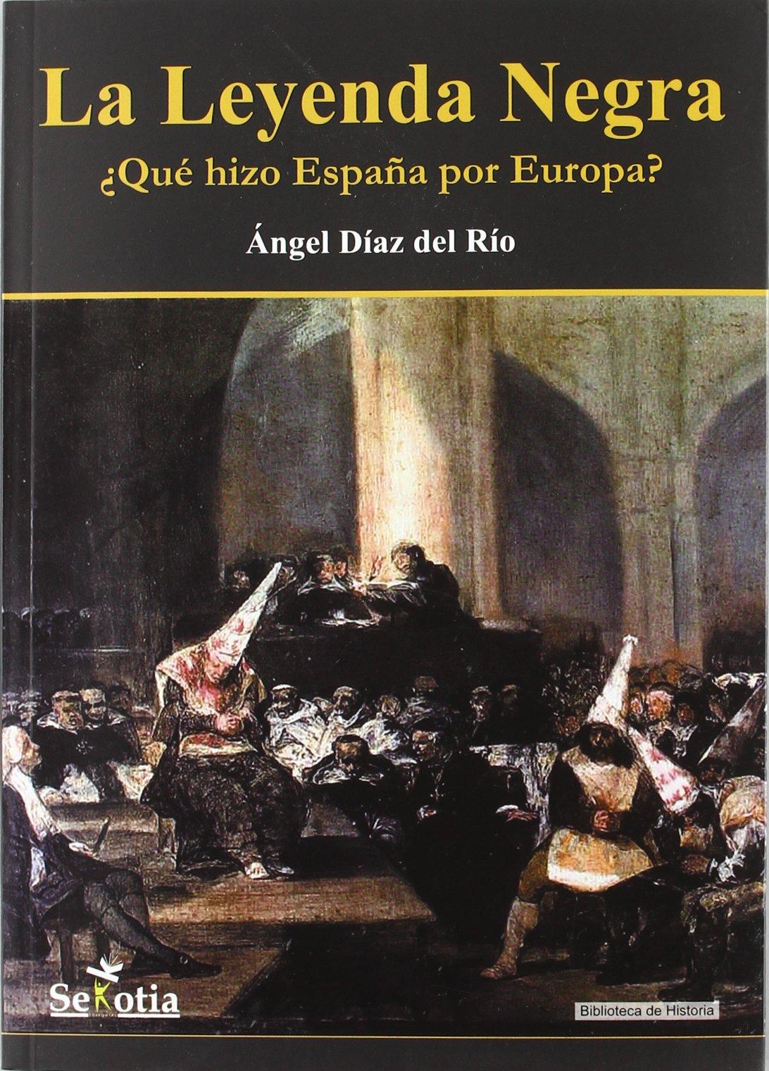 Leyenda negra, la - ¿que hizo España por Europa? (Biblioteca De Historia) Tapa blanda – 15 dic 2011 A.L. Diaz Del Rio Martinez Sekotia S.L. 8496899918