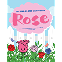 The Step-by-Step Way to Draw Rose: A Fun and Easy Drawing Book to Learn How to Draw Roses (English Edition)