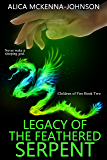 Legacy of the Feathered Serpent: Book Two in the Children of Fire Series