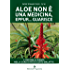 Aloe non è una medicina eppur guarisce: L'uso della pianta nella cura di più di cento malattie: L'USO DELLA PIANTA NELLA CURA dI PIù DI CENTO MALATTIE (Programma Natura)