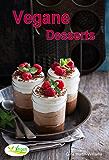 Vegane Desserts: 47 leichte Rezepte, laktosefrei, cholesterinbewusst, zuckerfrei, glutenfrei, mit Kalorienangabe (Vegane Küche 2)