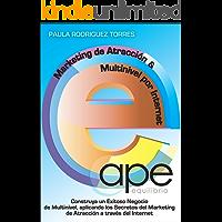 Marketing de Atracción y Multinivel por Internet: Construya un Exitoso Negocio de Multinivel, aplicando los Secretos del Marketing de Atracción a través del Internet