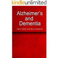 Alzheimer's and Dementia - Facts, Myths and Misconceptions: The complete beginner's guide for caregivers