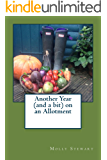 Another Year (and a bit) on an Allotment (English Edition)