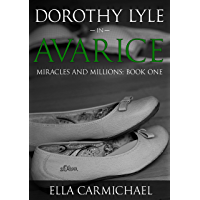 Dorothy Lyle in Avarice: Book 1 of the Miracles and Millions Saga